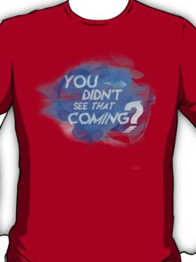 """QuickSilver - """"You didn't see that coming?"""" T-Shirt"""