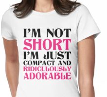 I Am Not Short I Am Just Compact And Ridiculously Adorable Womens Fitted T-Shirt