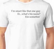 Smart like Ein-something  Unisex T-Shirt