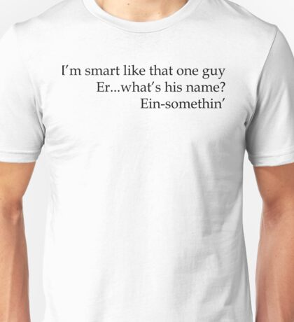 Smart like Ein-something  Unisex T-Shirt