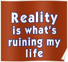 Reality is what's ruining my life Poster