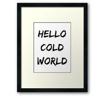 Hello Cold World Framed Print