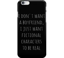 I don't want a boyfriend, I just want fictional characters to be real (white) iPhone Case/Skin