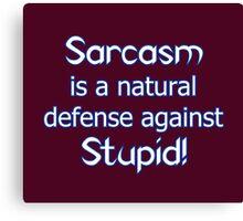 Sarcasm is a natural defense... Canvas Print
