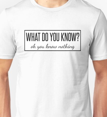 What do you know? Unisex T-Shirt