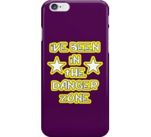 """""""ive been in the danger zone"""" iPhone Case/Skin"""