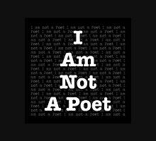 I Am Not a Poet Unisex T-Shirt