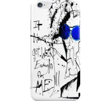 It Never Got Weird Enough for ME!!! iPhone Case/Skin