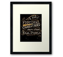 I like fictional characters more than real people Framed Print