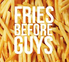Fries Before Guys by bambibones