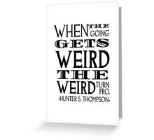 When the going gets weird... Greeting Card