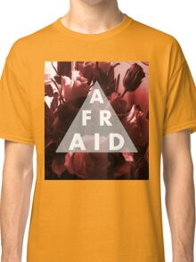 Afraid Classic T-Shirt
