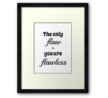 The Only Flaw Framed Print