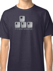 WASD It's What Moves Me - Gamer T Shirt Classic T-Shirt