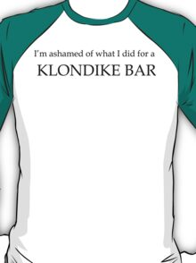 What would you do for a klondike bar?  T-Shirt