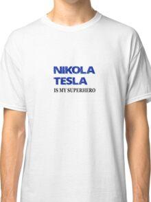 Nikola Tesla Is My Superhero Classic T-Shirt