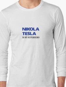Nikola Tesla Is My Superhero Long Sleeve T-Shirt