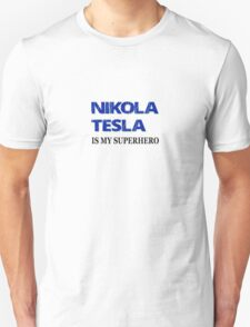 Nikola Tesla Is My Superhero Unisex T-Shirt