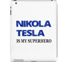 Nikola Tesla Is My Superhero iPad Case/Skin