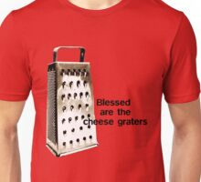 Blessed are the cheese graters Unisex T-Shirt