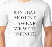 And In That Moment I Swear We Were Infinite  Unisex T-Shirt
