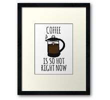 COFFEE IS SO HOT RIGHT NOW Framed Print