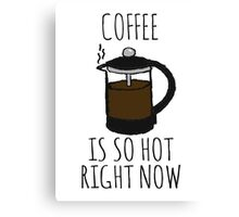 COFFEE IS SO HOT RIGHT NOW Canvas Print
