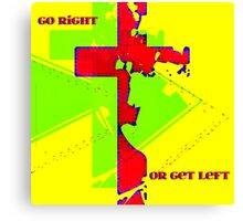 Go Right Or Get Left Canvas Print