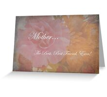 Mother, The Best Best Friend, Ever Greeting Card