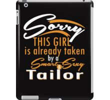 """""""Sorry This Girl is already taken by a Smart & Sexy Tailor"""" Collection #800371 iPad Case/Skin"""