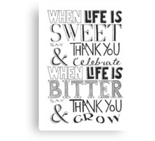 """""""When Life Is Sweet, Say Thank You And Celebrate; When Life Is Bitter, Say Thank You And Grow"""" Canvas Print"""