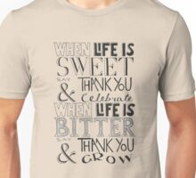 """""""When Life Is Sweet, Say Thank You And Celebrate; When Life Is Bitter, Say Thank You And Grow"""" Unisex T-Shirt"""