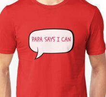 PAPA SAYS I CAN Unisex T-Shirt