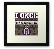 I Once Protected Him Now He Protects Me Proud Army Mom Framed Print