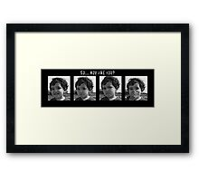So... How are you? Framed Print