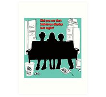 "Did you see that ludicrous display last night?""  Art Print"