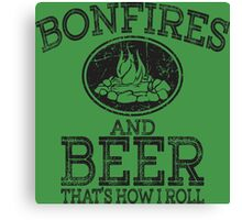 Bonfires And Beer That's How I Roll Canvas Print
