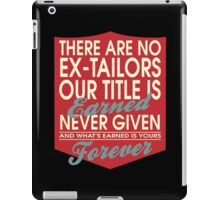"""""""There are no Ex-Tailors... Our title is earned never given and what's earned is yours forever"""" Collection #24217 iPad Case/Skin"""