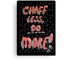 Chaff Less, Do More! Canvas Print