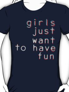 Girls want to have fun T-Shirt