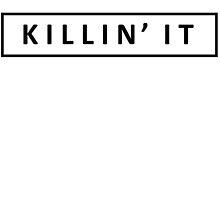 KILLIN' IT by T Culture