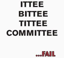 ITTEE BITTEE TITTEE COMMITTEE...FAIL by BecsPerspective