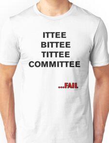 ITTEE BITTEE TITTEE COMMITTEE...FAIL Unisex T-Shirt