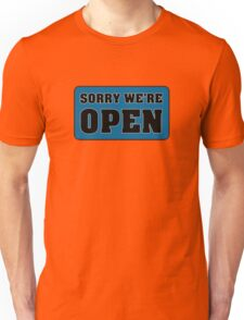 Sorry We're Open Unisex T-Shirt