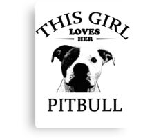 This Girl Loves Her Pit bull t-shirt Canvas Print