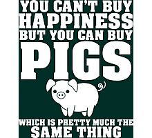 You Can't Buy Happiness But You Can Buy Pigs Which Is Pretty Much The Same Thing Photographic Print