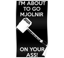 I'm about to go Mjolnir on your ass - Thor Poster