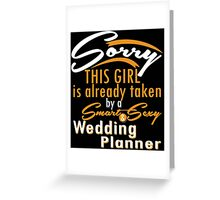 """""""Sorry This Girl is already taken by a Smart & Sexy Wedding Planner"""" Collection #800407 Greeting Card"""