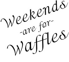 WEEKENDS ARE FOR WAFFLES by Divertions