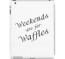 WEEKENDS ARE FOR WAFFLES iPad Case/Skin